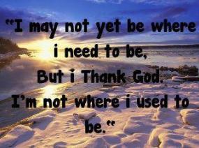 i-may-not-be-where-i-need-to-be-but-i-thank-god
